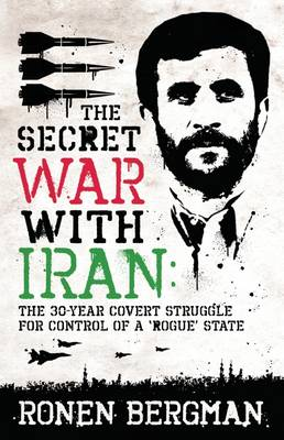 The Secret War with Iran: The 30-year Covert Struggle for Control of a Rogue State book