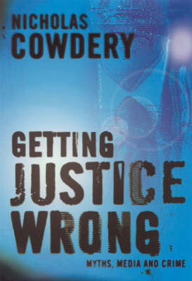 Getting Justice Wrong by Nicholas Cowdery