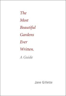 The Most Beautiful Gardens Ever Written by Jane Gillette