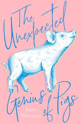 The Unexpected Genius of Pigs by Matt Whyman
