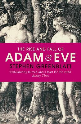 The The Rise and Fall of Adam and Eve by Stephen Greenblatt