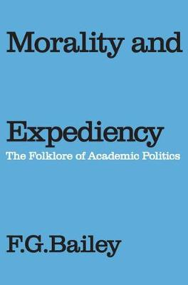Morality and Expediency by F.G. Bailey