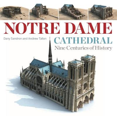 Notre Dame Cathedral: Nine Centuries of History by Dany Sandron