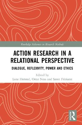 Action Research in a Relational Perspective: Dialogue, Reflexivity, Power and Ethics by Lone Hersted