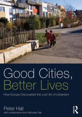 Good Cities, Better Lives by Peter Hall