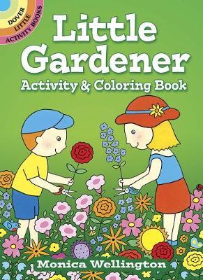 Little Gardener Activity & Coloring Book by Monica Wellington