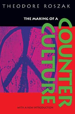 The Making of a Counter Culture by Theodore Roszak