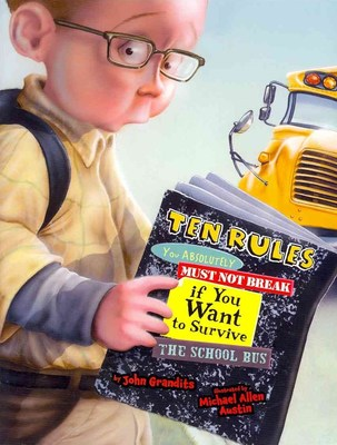 Ten Rules You Absolutely Must Not Break If You Want to Survive School by John Grandits