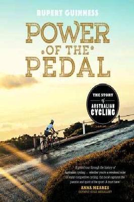 Power of the Pedal: The Story of Australian Cycling by Rupert Guinness
