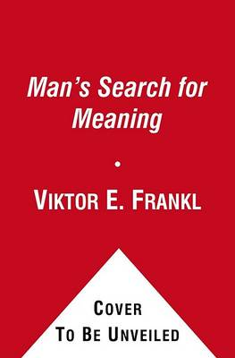 Man's Search for Meaning: An Introduction to Logotherapy by Viktor E. Frankl