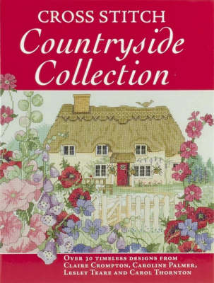 Cross Stitch Countryside Collection: 30 Timeless Designs by Claire Crompton