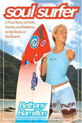Soul Surfer: A True Story of Faith, Family and Fighting to Get Back on the Board by Hamilton