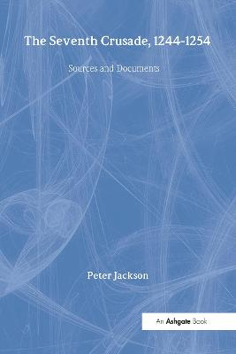 The Seventh Crusade, 1244-1254 by Peter Jackson