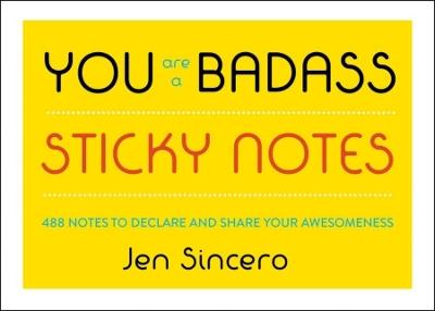 You Are a Badass (R) Sticky Notes: 488 Notes to Declare and Share Your Awesomeness by Jen Sincero