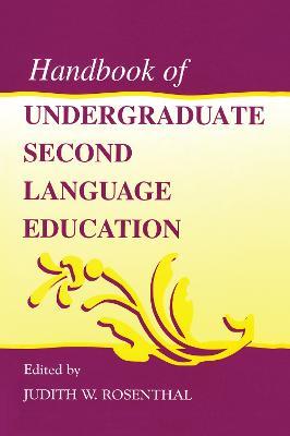 Handbook of Undergraduate Second Language Education by Judith W. Rosenthal