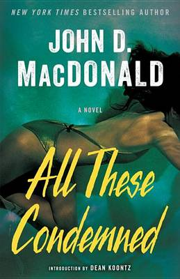 All These Condemned by John D MacDonald