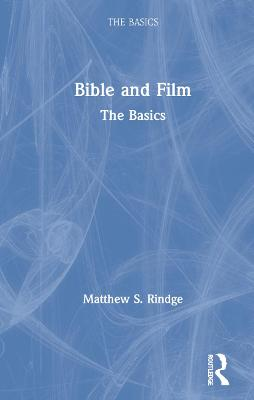 Bible and Film: The Basics by Matthew S. Rindge