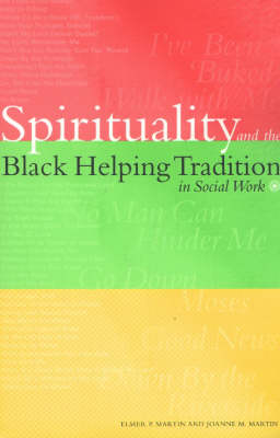 Spirituality and the Black Helping Tradition is Social Work by Elmer P. Martin