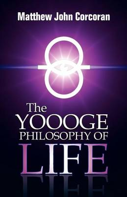 The Yoooge Philosophy of Life by Matthew John Corcoran
