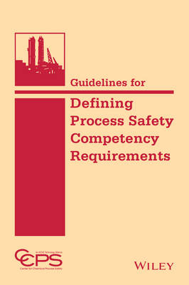 Guidelines for Defining Process Safety Competency Requirements by CCPS (Center for Chemical Process Safety)