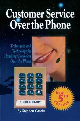 Customer Service Over the Phone: Techniques and Technology for Handling Customers Over the Phone book