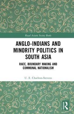 Anglo-Indians and Minority Politics in South Asia book
