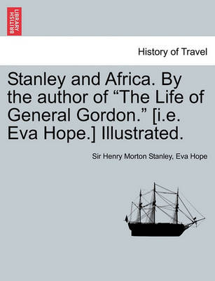 Stanley and Africa. by the Author of the Life of General Gordon. [I.E. Eva Hope.] Illustrated. by Eva Hope