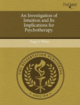 An Investigation of Intuition and Its Implications for Psychotherapy by Molly Anna Martinez Hardigree