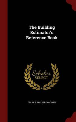 Building Estimator's Reference Book by Frank R Walker Company