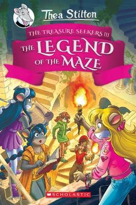 Thea Stilton and the Treasure Seekers #3: the Legend of the Maze by Thea Stilton