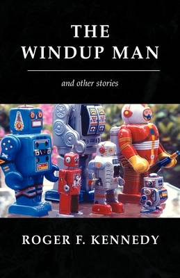 The Windup Man by Roger F Kennedy