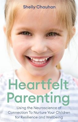 Heartfelt Parenting: Using the Neuroscience of Connection To Nurture Your Children for Resilience and Wellbeing book