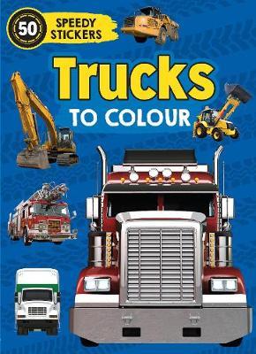 Trucks to Colour: 50 Speedy Stickers by Parragon Books Ltd