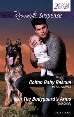 Colton Baby Rescue/In The Bodyguard's Arms by Lisa Childs