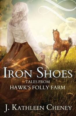 Iron Shoes by J. Kathleen Cheney