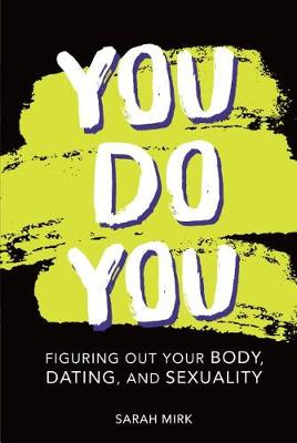 You Do You: Figuring Out Your Body, Dating, and Sexuality by Sarah Mink