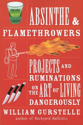 Absinthe and Flamethrowers by William Gurstelle