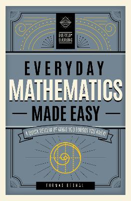 Everyday Mathematics Made Easy: A Quick Review of What You Forgot You Knew book
