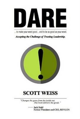 Dare: Accepting the Challenge of Trusting Leadership by Scott Weiss