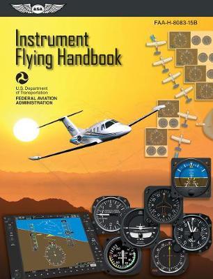 Instrument Flying Handbook: ASA FAA-H-8083-15B by Federal Aviation Administration (FAA)