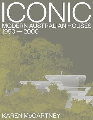 Iconic: Modern Australian Houses 1950-2000 by Karen McCartney