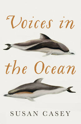 Voices in the Ocean by Susan Casey