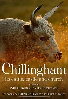 Chillingham: Its Cattle, Castle and Church by Paul Bahn