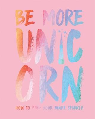 Be More Unicorn by Joanna Gray