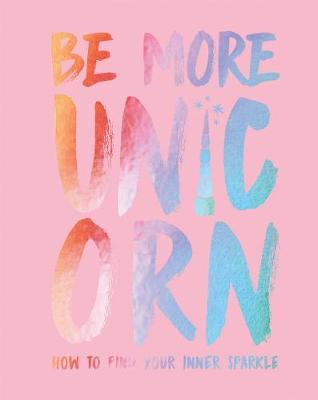 Be More Unicorn by Joanna Gray