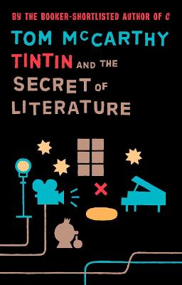 Tintin and the Secret of Literature by Tom McCarthy