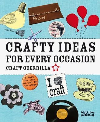 Crafty Ideas for Every Occasion: Craft Guerrilla by Lisa Margreet Payne