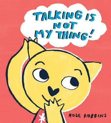 Talking is not my Thing by Rose Robbins