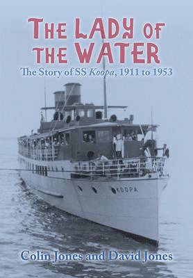 The Lady of the Water: The Story of SS Koopa, 1911 to 1953 by Colin Jones