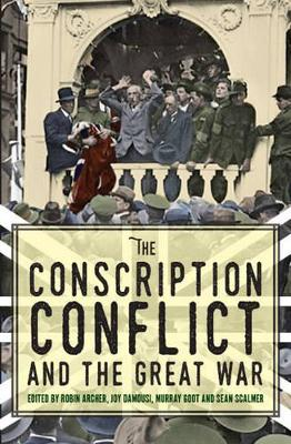 The Conscription Conflict and the Great War by Robin Archer